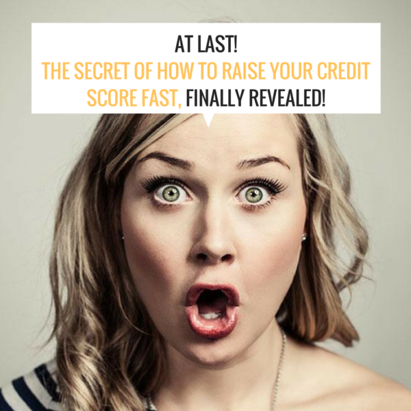 At Last, The Secret of How to Raise Your Credit Score FAST Finally Revealed!